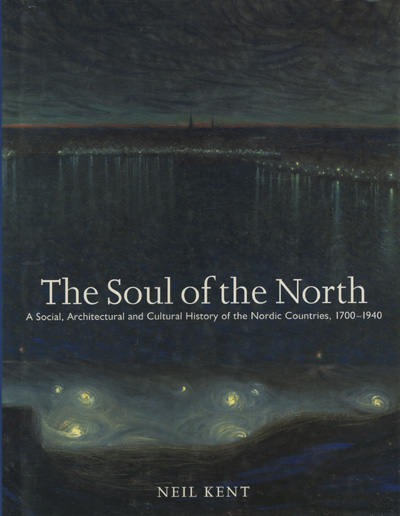 Image for The Soul of the North: a Social, Architectural and Cultural History of the Nordic Countries, 1700-1940