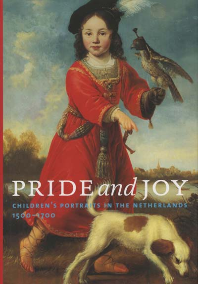 Image for Pride and Joy: Children's Portraits in the Netherlands 1500-1700