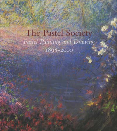 Image for The Pastel Society: Pastel Painting and Drawing 1898-2000
