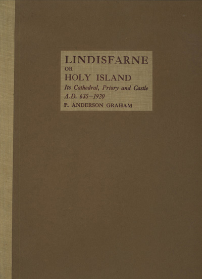 Image for Lindisfarne or Holy Island: Its Cathedral, Priory and Castle, A.D. 635-1920