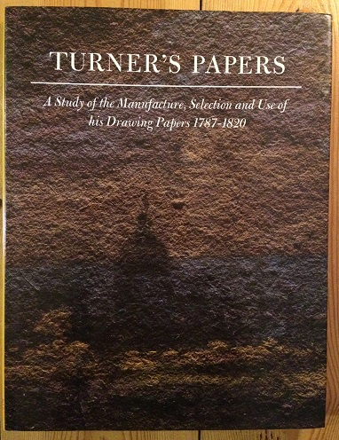 Image for Turner's Paper: A Study of the Manufacture, Selection and Use of his Drawing Papers 1787-1820