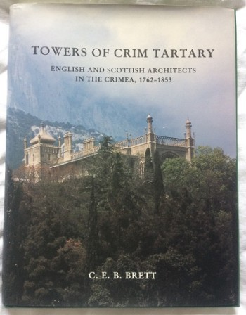 Image for Towers of Crim Tartary - English and Scottish Architects in the Crimea, 1762-1853
