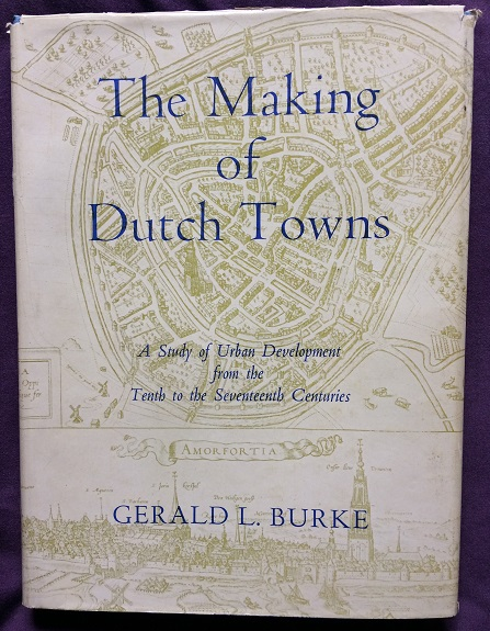 Image for The Making of Dutch Towns - A Study of Urban Development from the Tenth to the Seventeenth Centuries